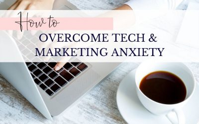 How to overcome tech anxiety and marketing overwhelm